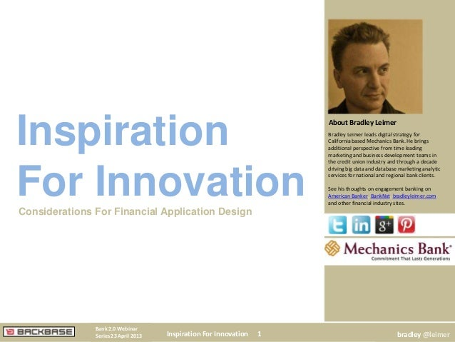 Inspiration For Innovation 1Bank 2.0 WebinarSeries 23 April 2013 bradley @leimerBradley Leimer leads digital strategy forC...