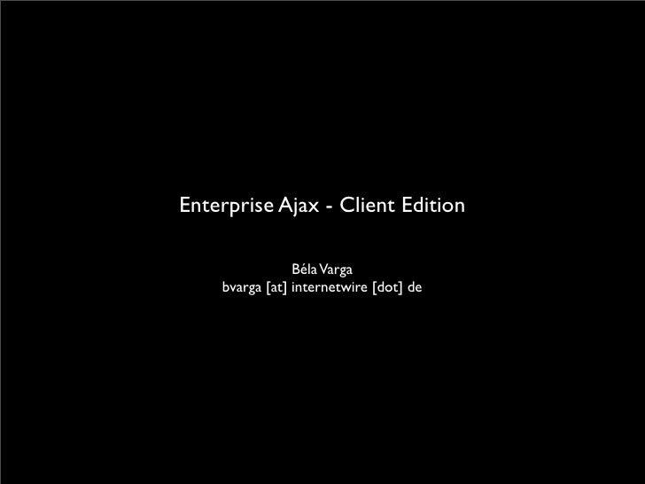 Enterprise Ajax - Client Edition                  Béla Varga     bvarga [at] internetwire [dot] de
