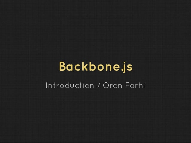 Backbone.jsIntroduction / Oren Farhi