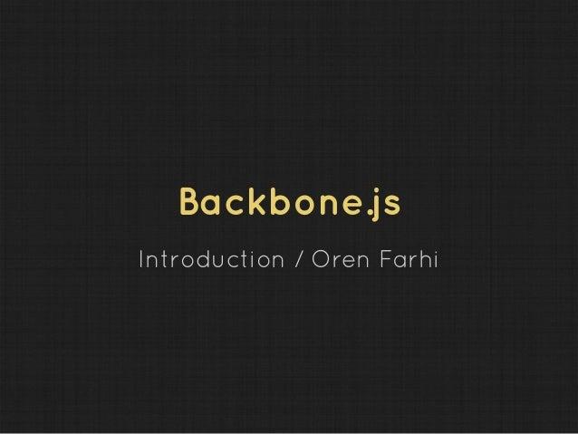 Backbone.jsIntroduction / Oren Farhi