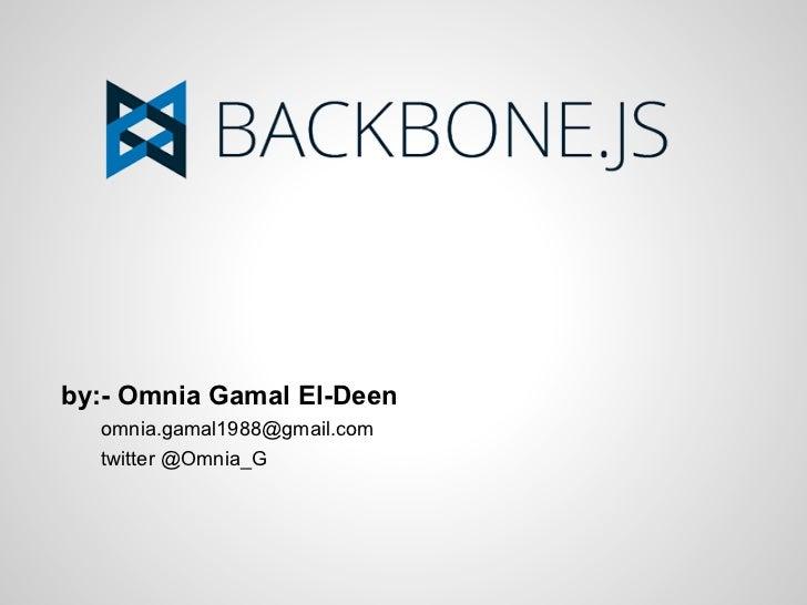by:- Omnia Gamal El-Deen  omnia.gamal1988@gmail.com  twitter @Omnia_G