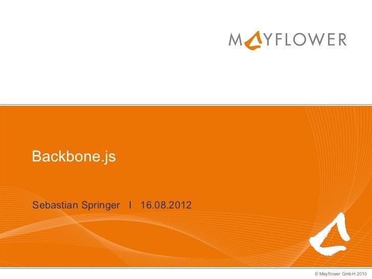 Backbone.jsSebastian Springer I 16.08.2012                                  © Mayflower GmbH 2010