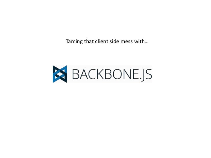 Taming that client side mess with Backbone.js