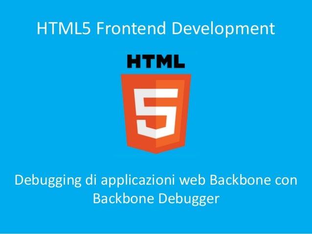 HTML5 Frontend Development  Debugging di applicazioni web Backbone con Backbone Debugger