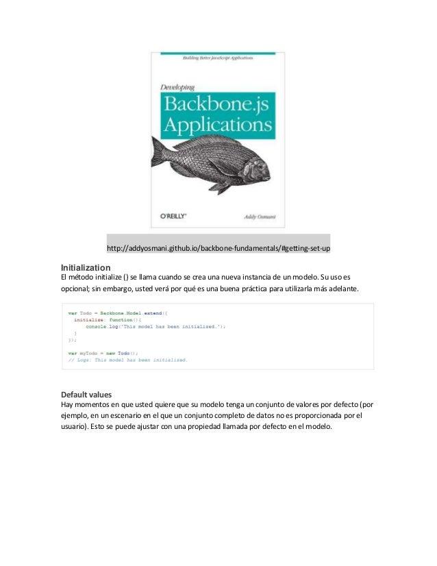 http://addyosmani.github.io/backbone-fundamentals/#getting-set-up Initialization El método initialize () se llama cuando s...