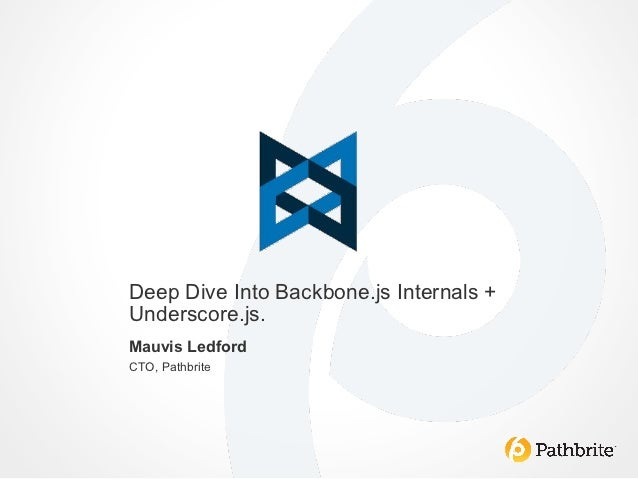 Deep Dive Into Backbone.js Internals +Underscore.js.Mauvis LedfordCTO, Pathbrite