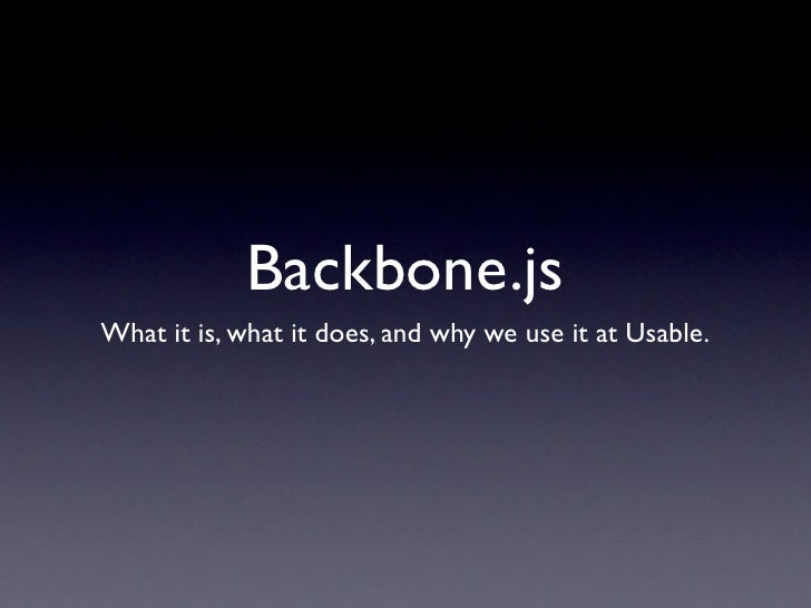 Backbone.jsWhat it is, what it does, and why we use it at Usable.