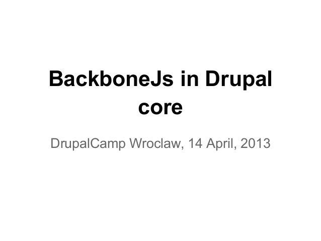 BackboneJs in Drupal       coreDrupalCamp Wroclaw, 14 April, 2013