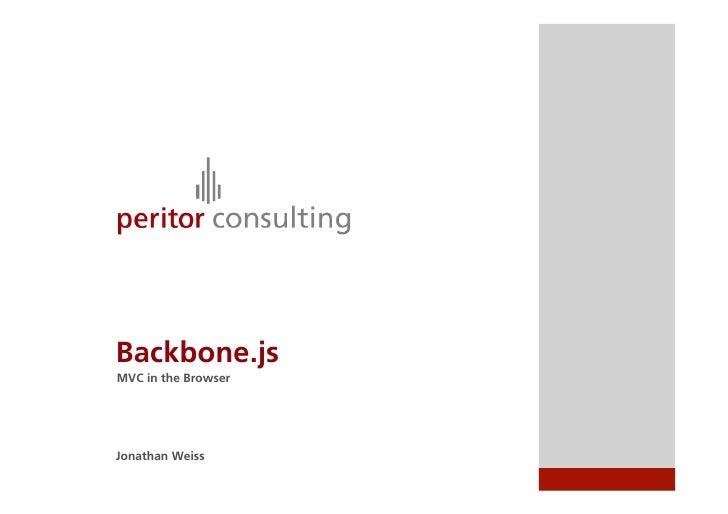 Backbone.jsMVC in the BrowserJonathan Weiss