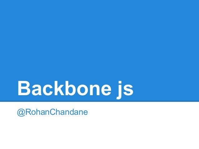 Backbone js @RohanChandane