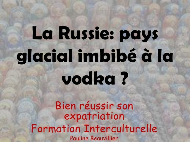La Russie: paysglacial imbibé à la     vodka ?     Bien réussir son       expatriation Formation Interculturelle        Pa...