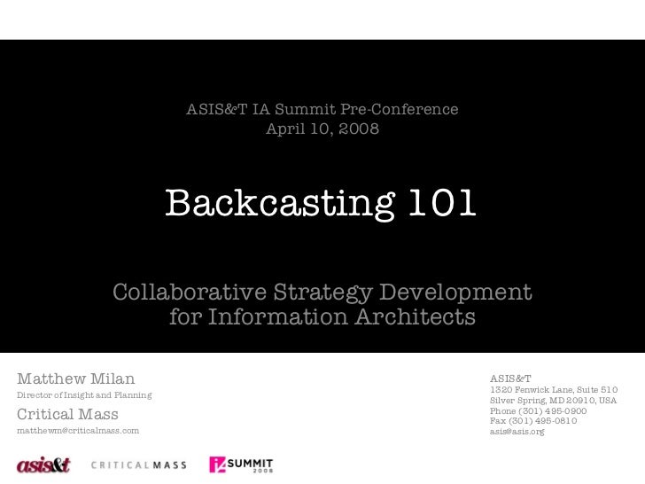 Backcasting 101 Collaborative Strategy Development for Information Architects Matthew Milan Director of Insight and Planni...