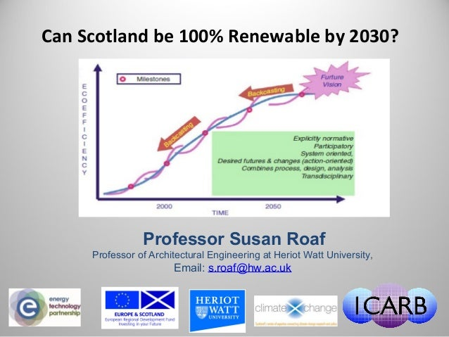 Professor Susan Roaf Professor of Architectural Engineering at Heriot Watt University, Email: s.roaf@hw.ac.uk Can Scotland...