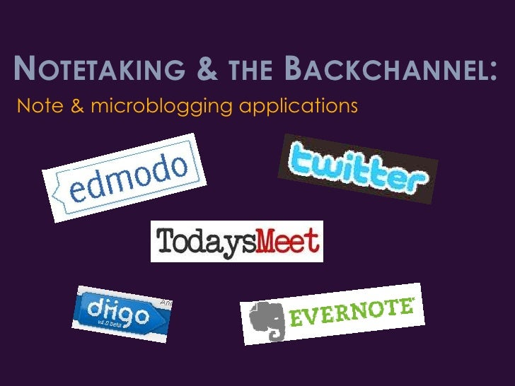 Notetaking & the Backchannel:<br />Note & microblogging applications<br />