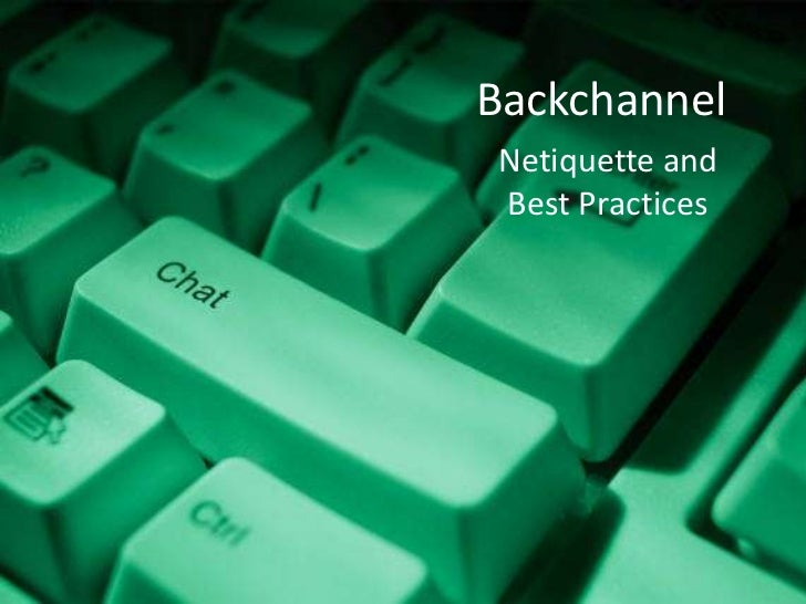 Backchannel Netiquette and Best Practice
