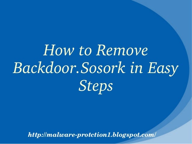 How to Remove Backdoor.Sosork in Easy          Steps  http://malware­protction1.blogspot.com/
