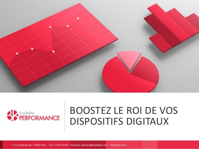 BOOSTEZ LE ROI DE VOS DISPOSITIFS DIGITAUX 7 rue de Bucarest 75008 Paris - +33 1 73 00 28 00 – florence.merrien@backelite....