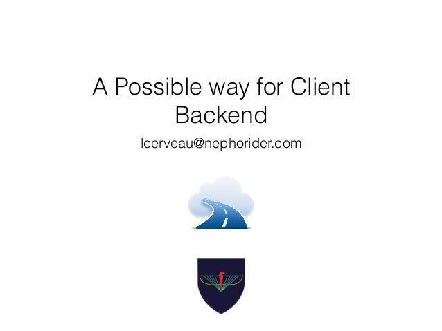 A Possible way for Client Backend lcerveau@nephorider.com