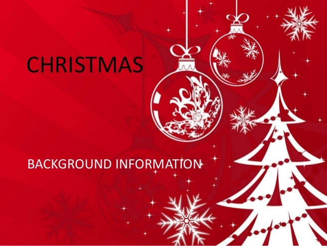 CHRISTMAS BACKGROUND INFORMATION