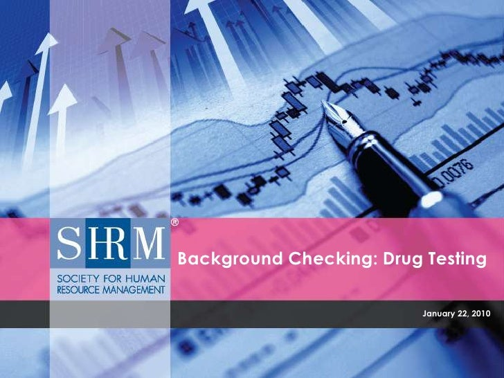January 22, 2010<br />Background Checking: Drug Testing<br />