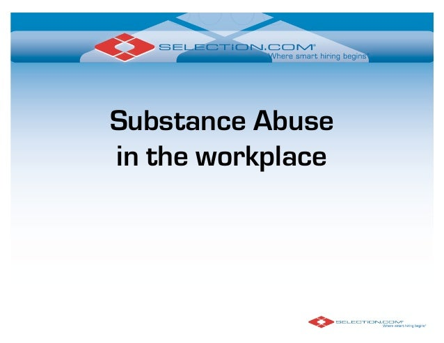 substance abuse in the workplace Home the complex nature of abused substances and getting help for addiction substance abuse and work productivity substance abuse and work productivity drugs and alcohol in the workplace regardless of the size of a business, it is still necessary for owners, managers and directors to be aware of the effects of substance abuse.