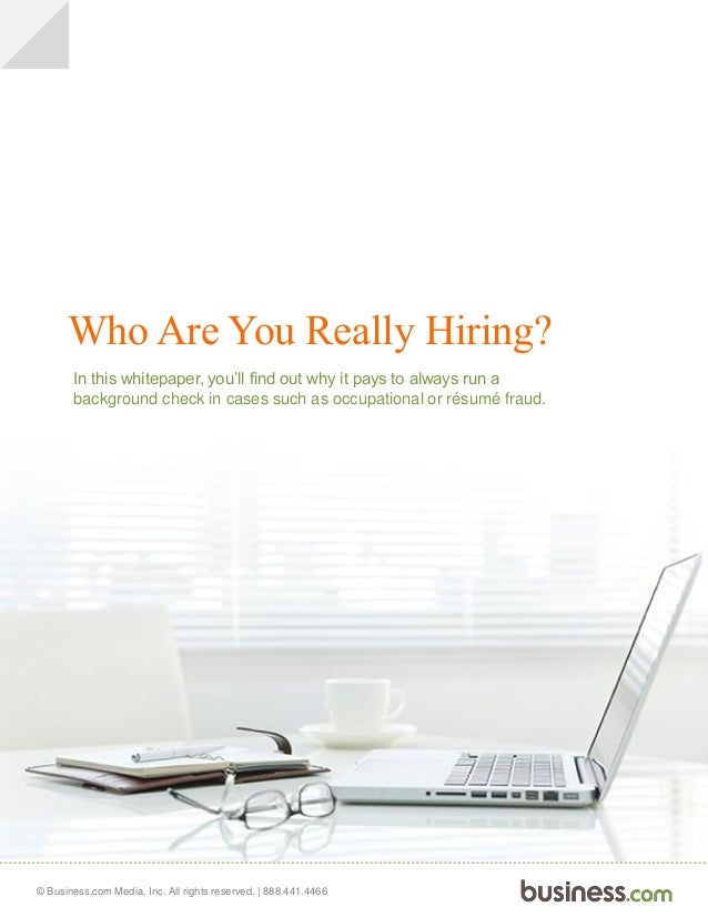 Who Are You Really Hiring? In this whitepaper, you'll find out why it pays to always run a background check in cases such ...