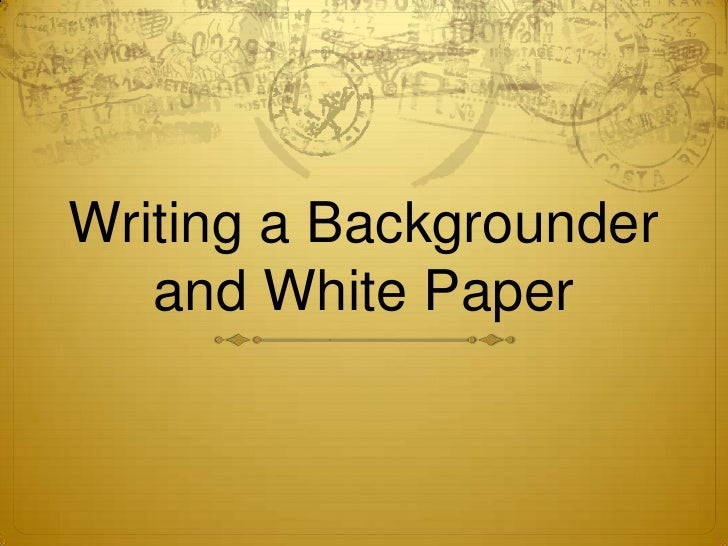 Writing a Backgrounder and White Paper<br />