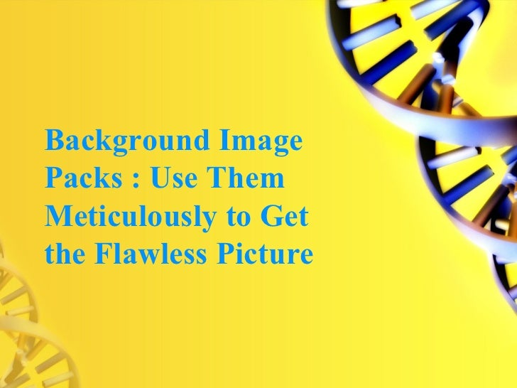 Background ImagePacks : Use ThemMeticulously to Getthe Flawless Picture