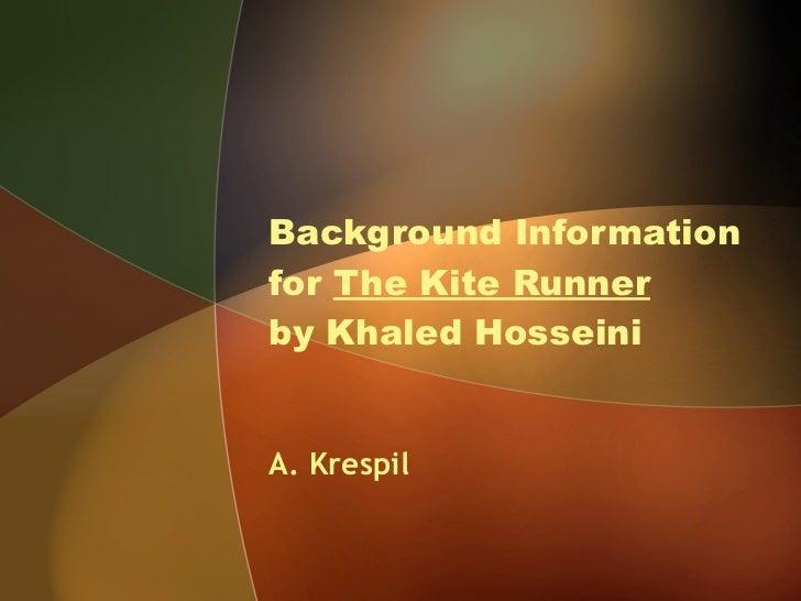 Background Information for  The Kite Runner   by Khaled Hosseini A. Krespil