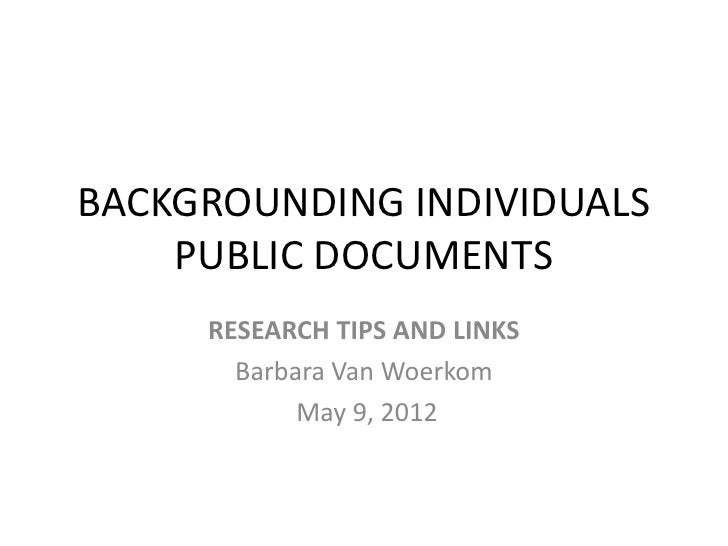 BACKGROUNDING INDIVIDUALS    PUBLIC DOCUMENTS     RESEARCH TIPS AND LINKS       Barbara Van Woerkom            May 9, 2012