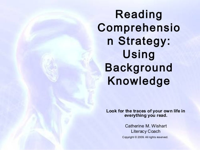ReadingComprehensio n Strategy:    Using Background Knowledge Look for the traces of your own life in         everything y...