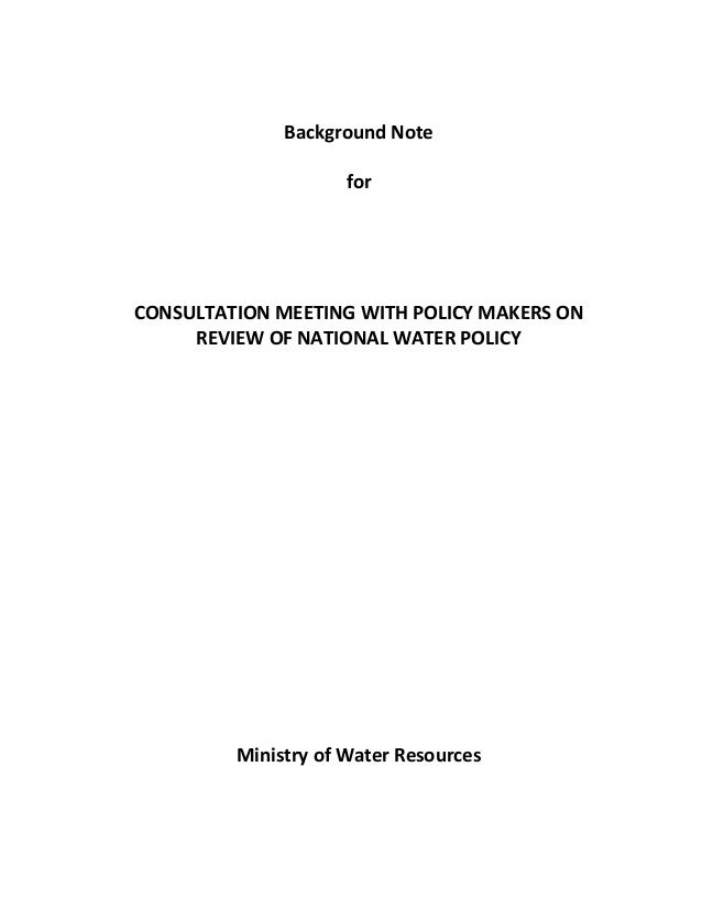 Background Note for CONSULTATION MEETING WITH POLICY MAKERS ON REVIEW OF NATIONAL WATER POLICY Ministry of Water Resources