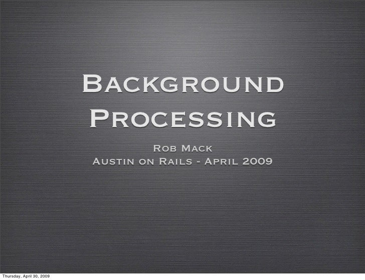 Background                            Processing                                     Rob Mack                            A...