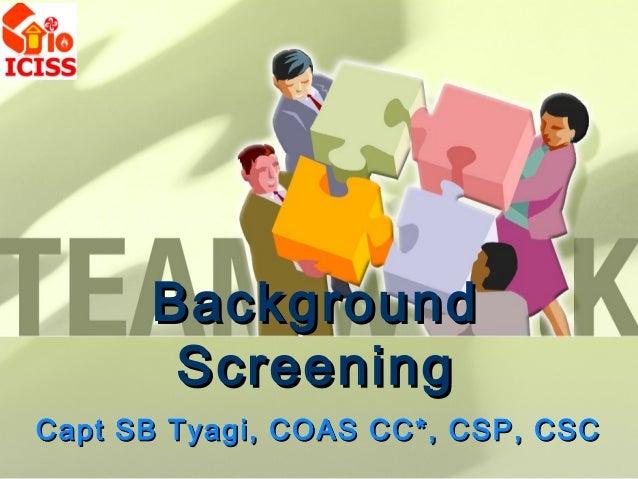 Background       ScreeningCapt SB Tyagi, COAS CC*, CSP, CSC