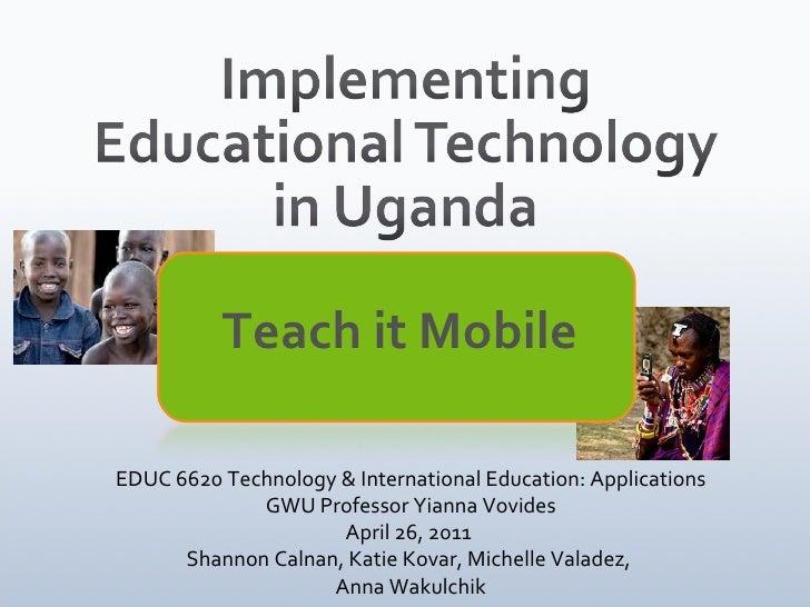 Teach it MobileEDUC 6620 Technology & International Education: Applications             GWU Professor Yianna Vovides      ...