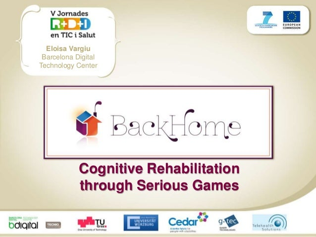Eloisa Vargiu Barcelona Digital Technology Center Cognitive Rehabilitation through Serious Games