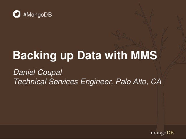 Backing up Data with MMS Daniel Coupal Technical Services Engineer, Palo Alto, CA #MongoDB