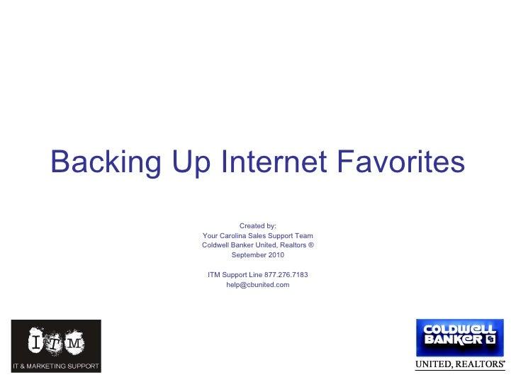 Backing Up Internet Favorites Created by: Your Carolina Sales Support Team Coldwell Banker United, Realtors ® September 20...