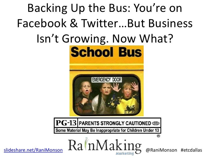 Backing Up the Bus: You're on     Facebook & Twitter…But Business        Isn't Growing. Now What?slideshare.net/RaniMonson...