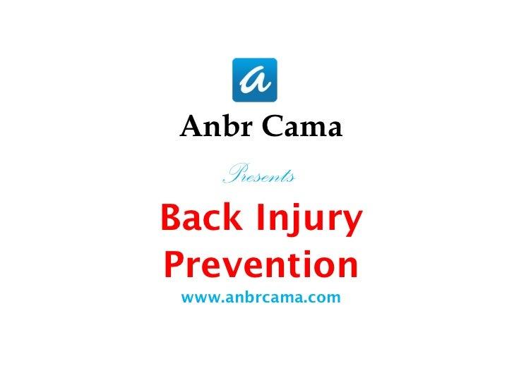 <ul><li>Anbr Cama </li></ul><ul><li>Presents  </li></ul><ul><li>Back Injury </li></ul><ul><li>Prevention </li></ul><ul><li...