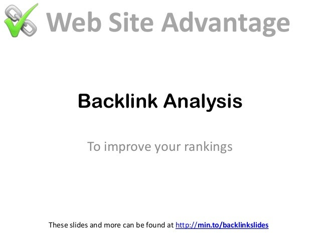 Backlink Analysis To improve your rankings These slides and more can be found at http://min.to/backlinkslides Web Site Adv...