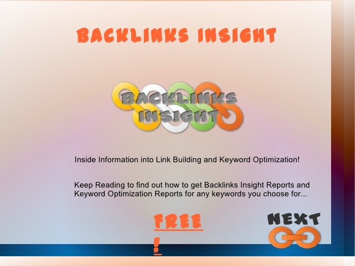 BackLinks InSight Inside Information into Link Building and Keyword Optimization! Keep Reading to find out how to get Back...