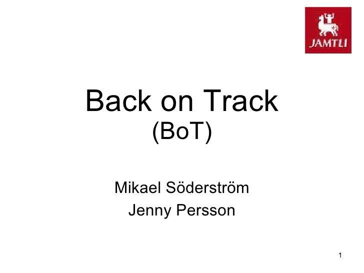Back on Track (BoT) Mikael Söderström Jenny Persson