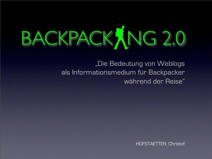 """BACKPACK NG 2.0               """"Die Bedeutung von Weblogs    als Informationsmedium für Backpacker                        w..."""