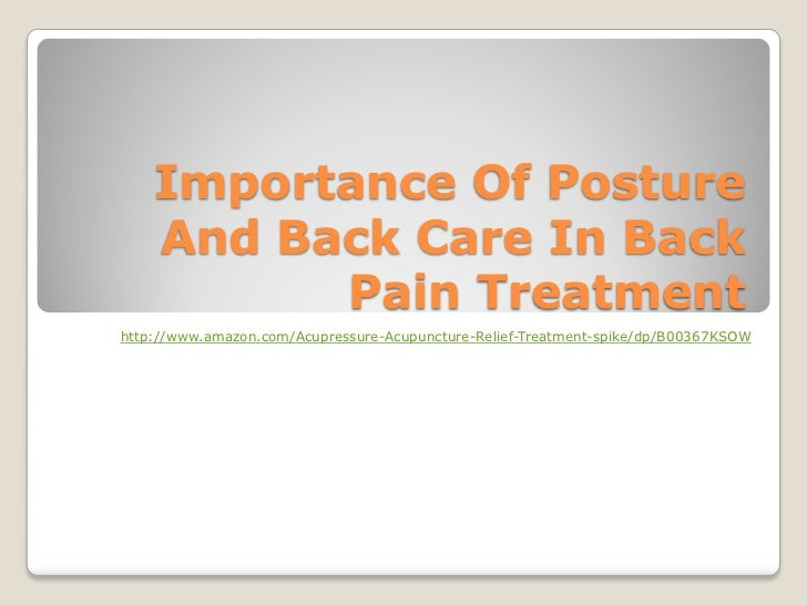 Importance Of Posture    And Back Care In Back          Pain Treatmenthttp://www.amazon.com/Acupressure-Acupuncture-Relief...