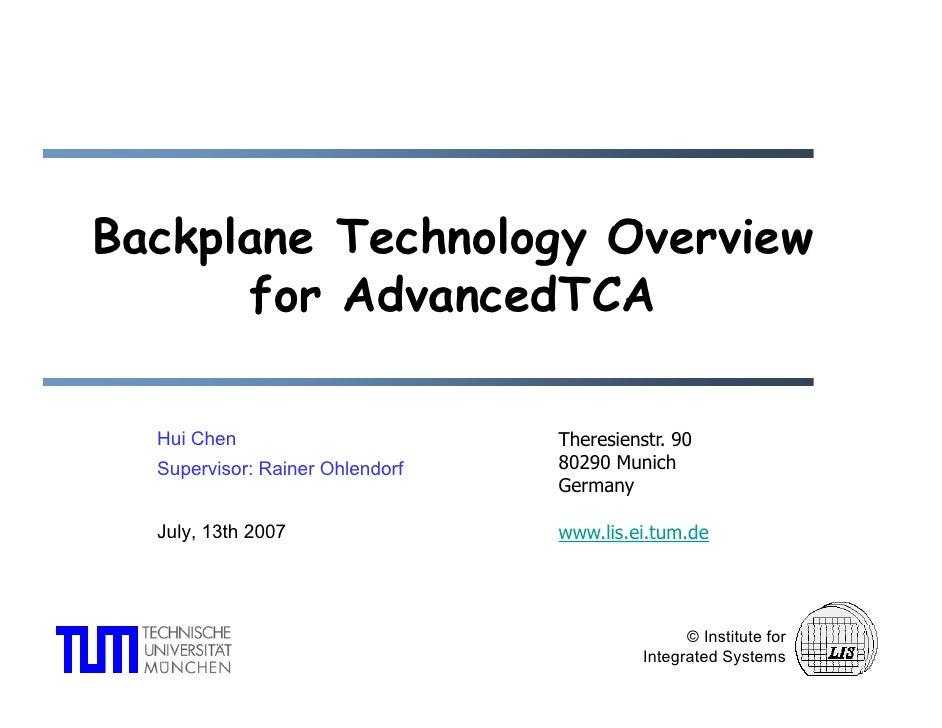 Backplane Technology OverviewB k l     T h l      O    i      for AdvancedTCA  Hui Chen                       Theresienstr...