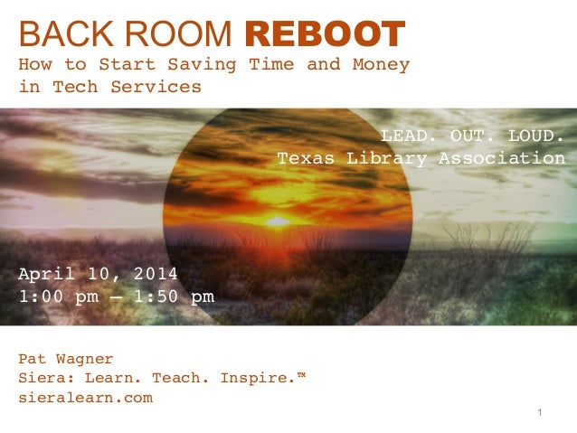 """BACK ROOM REBOOT How to Start Saving Time and Money  in Tech Services"""" Pat Wagner"""" Siera: Learn. Teach. Inspire.™ """" siera..."""