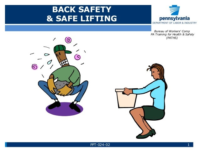 BACK SAFETY & SAFE LIFTING Bureau of Workers' Comp PA Training for Health & Safety (PATHS) 1PPT-024-02