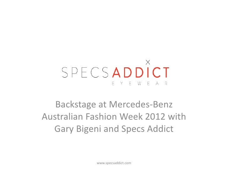 Photo Album   Backstage at Mercedes-BenzAustralian Fashion Week 2012 with  Gary Bigeni and Specs Addict            www.spe...