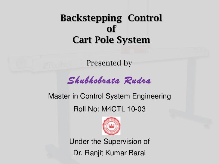 Backstepping Control            of     Cart Pole System           Presented by     Shubhobrata RudraMaster in Control Syst...